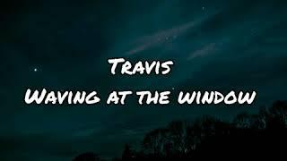 Travis - Waving At the Window [ Lyrics ]