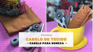 LIVE: CABELO DE TECIDO PARA BONECAS  Como fazer   Café com Drica