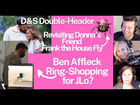 Reminiscing about Donna's Friend Frank The House Fly and Ben Affleck Goes Ring Shopping