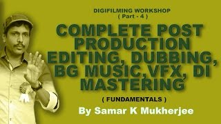 Digital Filmmaking Course Workshop  ( Part 4 ) EDITING, DUBBING, BG MUSIC,  VFX, DI, ( HINDI)