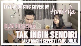 Gambar cover TAK INGIN SENDIRI (AKU MASIH SEPERTI YANG DULU) - DIAN PIESESHA (Live Acoustic Cover by Aviwkila)