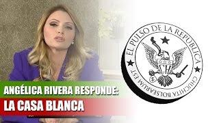 ANGELICA RIVERA RESPONDE: LA CASA BLANCA - EL PULSO DE LA REPÚBLICA