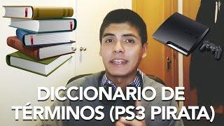 DICCIONARIO DE TÉRMINOS (PS3 PIRATA) PARA NOVATOS