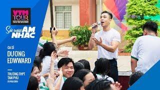 VTM TOUR2019 - Dương Edward biểu diễn tại Trường THPT Tam Phú