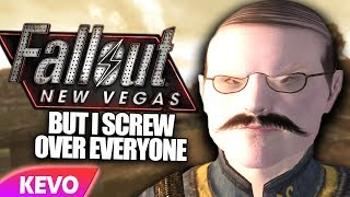Fallout New Vegas but I screw over everyone