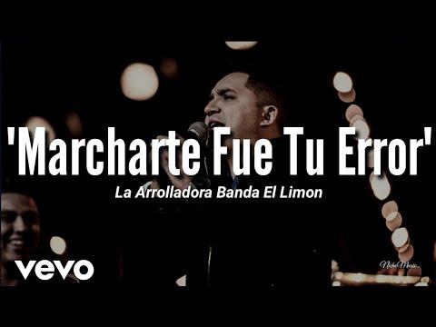 La Arrolladora Banda El Limón - Marcharte Fue Tu Error (LETRA) Estreno 2019