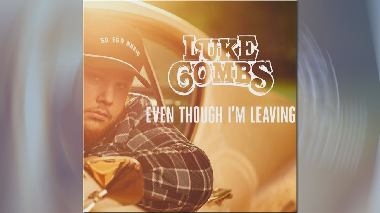 The Real Story Behind Luke Combs Even Though I M Leaving Lyrics Youtube