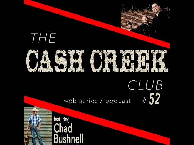 The Cash Creek Club #52 (special guest Chad Bushnell) Country Music Talk Show