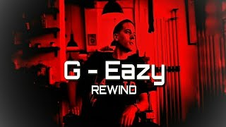 G-Eazy - Rewind (lyrics) ft. Anthony russo