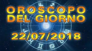 Oroscopo del giorno: Domenica 22 Luglio 2018