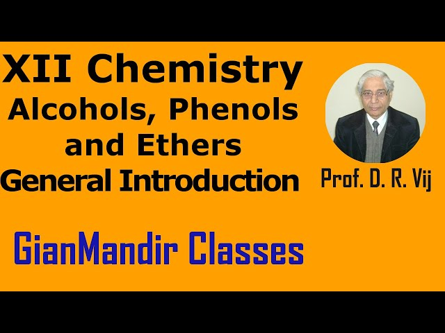 XII Chemistry | Alcohols, Phenols and Ethers | General Introduction by Gaurav Sir