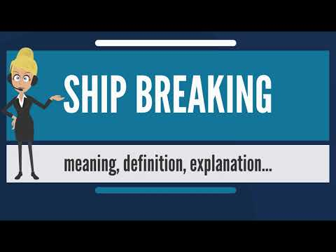 What is SHIP BREAKING? What does SHIP BREAKING mean? SHIP BREAKING meaning & explanation
