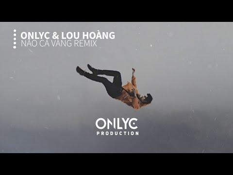 NÃO CÁ VÀNG REMIX  | ONLYC & LOU HOÀNG x DT