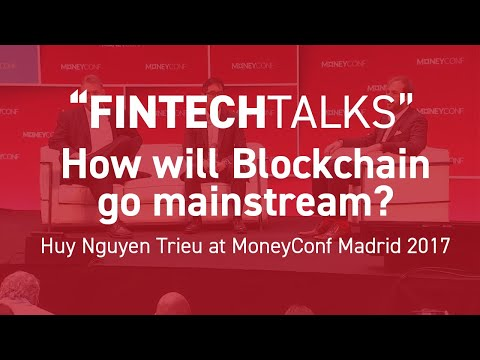 How will blockchain go mainstream with Huy Nguyen Trieu - MoneyConf Madrid 2017
