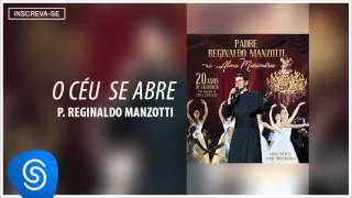 Padre Reginaldo Manzotti - O Céu Se Abre (Álbum Alma Missionária) [Áudio Oficial]