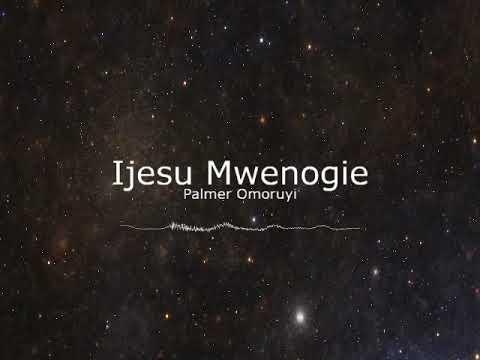 Download Ijesu Mwenogie - Palmer Omoruyi Classic