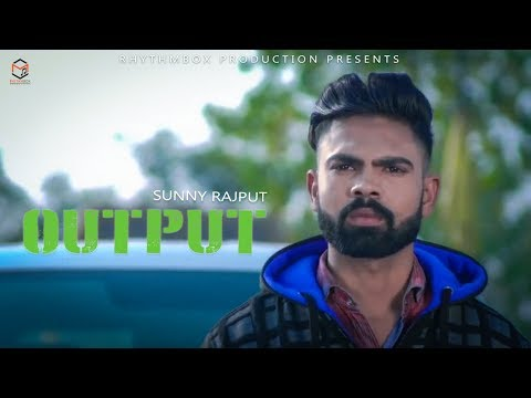 Output (Full Video) Sunny Rajput  Feat Radhika | New Punjabi Song 2018 | Rhythmbox Production