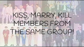 KISS MARRY KILL! MEMBERS FROM THE SAME GROUP!