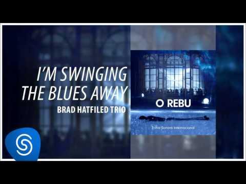 Brad Hatfield Trio - I'm Swinging The Blues Away (O Rebu - Trilha Sonora Internacional)