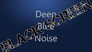Deep Blue Noise | *Black Screen Version* | HD