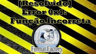 Resolvendo erro no Fortmat Factory (Error 0x1)