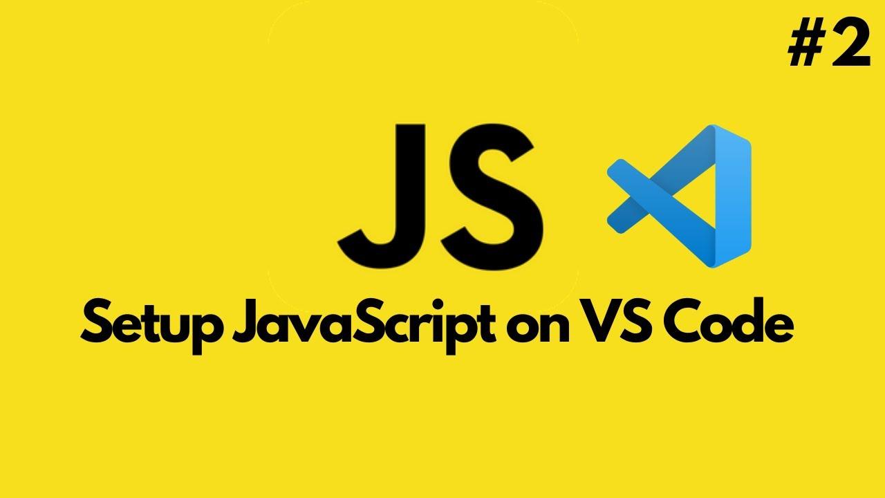 JavaScript Tutorial for Beginners   Setup JavaScript on VS Code (#2)