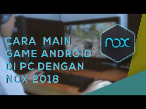 Cara Main Game Android Lancar di PC dengan Nox 2018