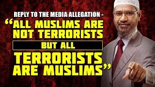 "Reply to the Media Allegation - ""All Muslims are not Terrorists but All Terrorists are Muslims"""