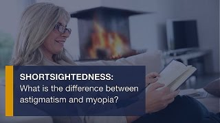Short-sightedness: What is the difference between astigmatism and myopia?