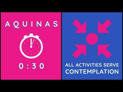 30 sec Aquinas: How Every Activity Serves Contemplation