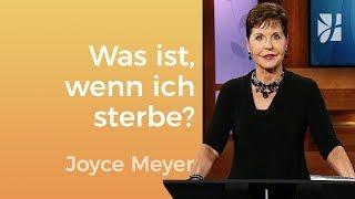 Was passiert, wenn wir sterben? – Joyce Meyer – Seelischen Schmerz heilen