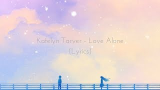 Katelyn Tarver - Love Alone (Lyrics)