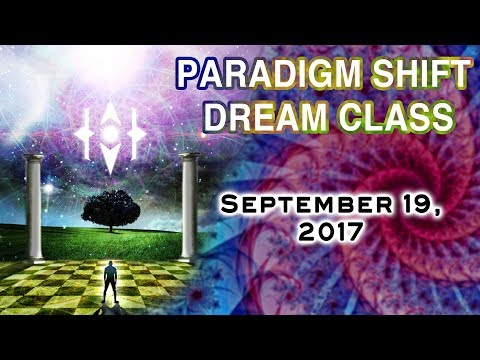 Paradigm Shift Central: Dream Class. Sept 19, 2017