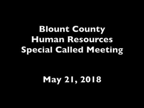 May 2018 Blount County,TN Human Resources Special Called Meeting - 05/21/2018