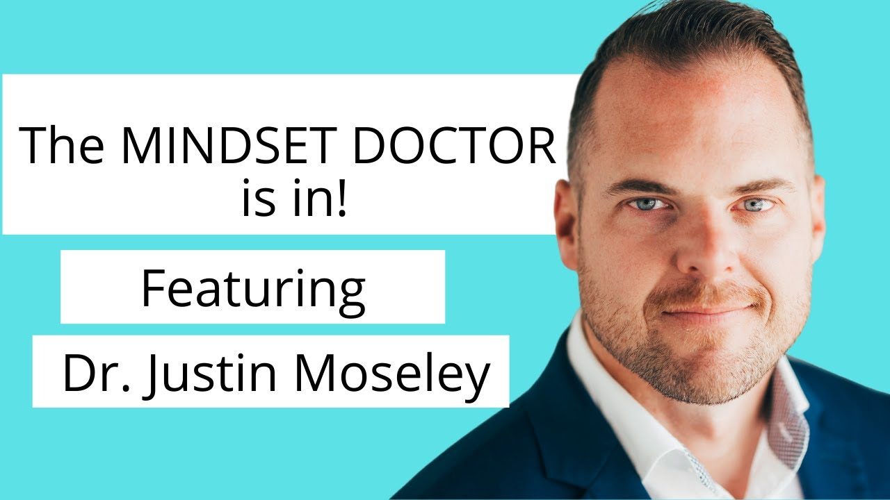 The Mindset Doctor is In with Dr. Justin Moseley