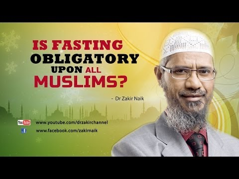 Is fasting obligatory upon all Muslims? by Dr Zakir Naik