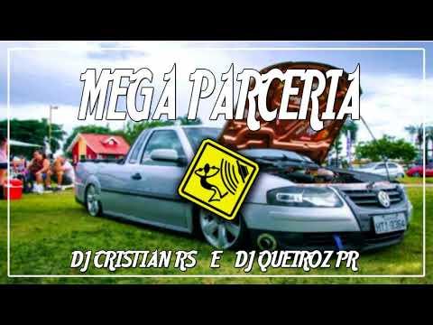 💥MEGA PARCERIA - (DJ Cristian RS & DJ Queiroz PR)💥