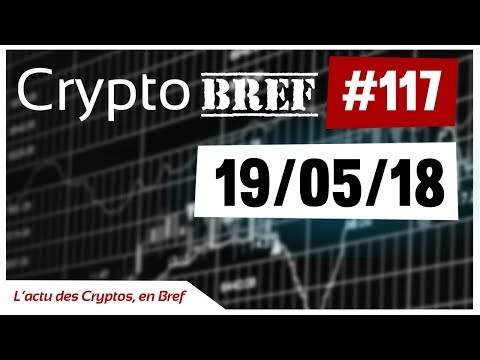 cryptobref #117 - 19/05/18 - l'actu des crypto-monnaies en bref