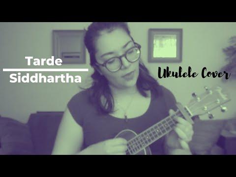Tarde – Siddhartha (Ukulele Cover)