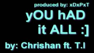 yOU HaD it All-Chrishan ft. T.I [download link & lyrics in description]