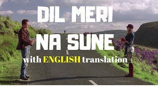 Dil meri na sune - Lyrics with ENGLISH Translation-Atif Aslam 2018-Himesh Reshmiya