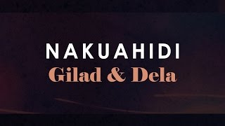 NAKUAHIDI - Gilad & Dela (Official Lyric Video)