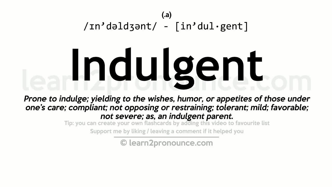 Indulgent pronunciation and definition