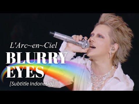 LArc~en~Ciel  BLURRY EYES  Subtitle Indonesia 25th LAnniversary