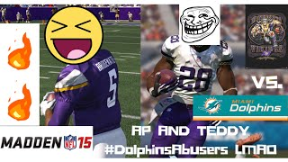 AP AND TEDDY PHINS ABUSERS Madden 15 Online Gameplay Vikings vs. Dolphins DEFENSE PUTTING ON A SHOW