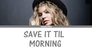Save It Til Morning - Fergie (Lyrics Video)