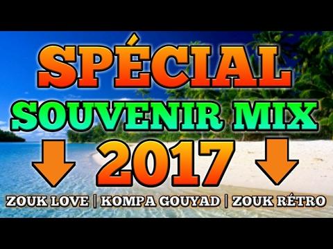 SPÉCIAL SOUVENIR MIX 2017 ZOUK LOVE | KOMPA GOUYAD | ZOUK RÉTRO