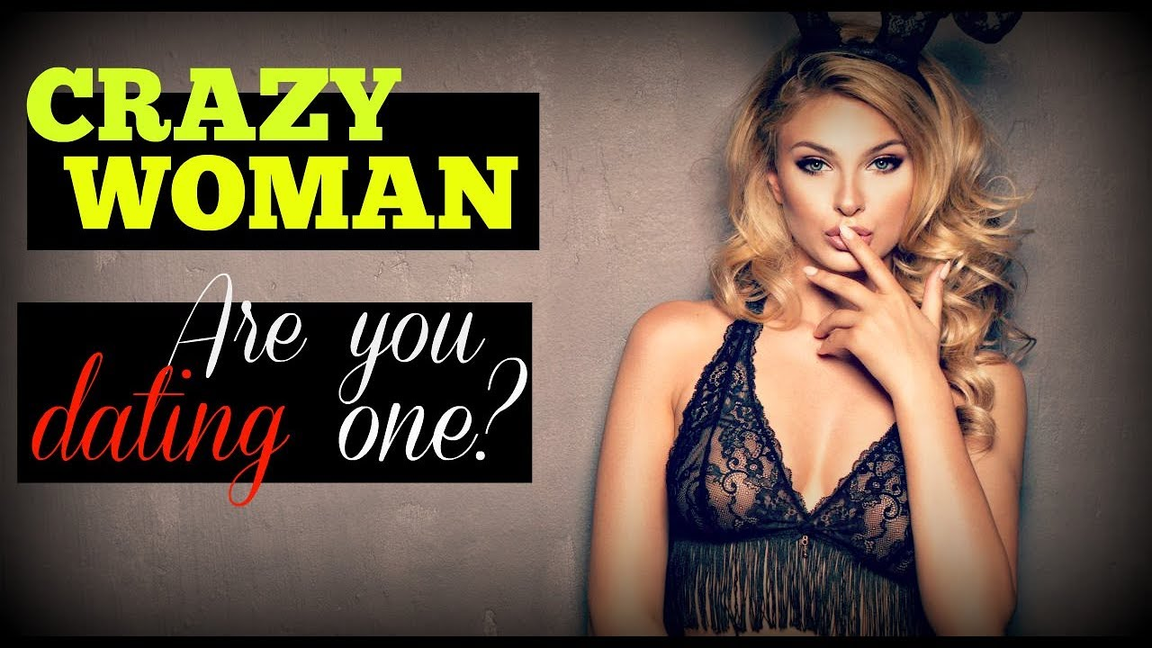 signs youre dating a crazy woman