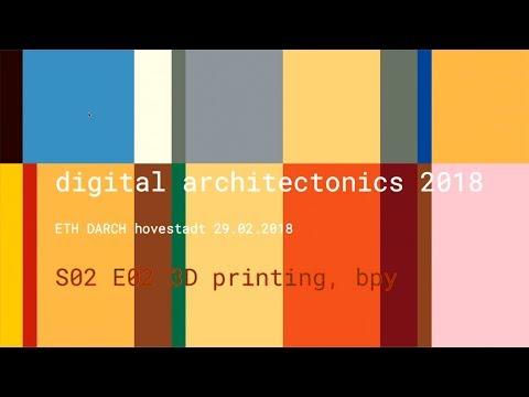 Ludger Hovestadt - Digital Architectonics S02E02 : 3D printing  [Part 2]