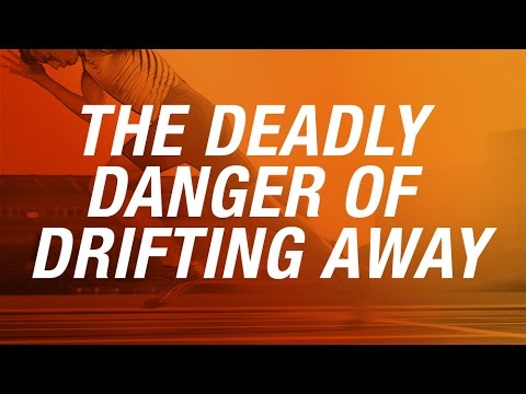 The Deadly Danger of Drifting Away (January 24, 2016  |  6:10 PM)